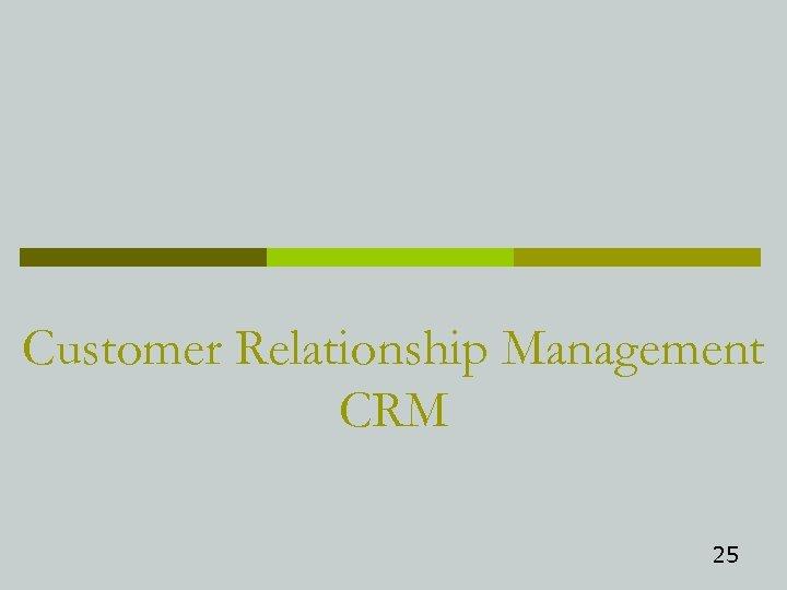 Customer Relationship Management CRM 25
