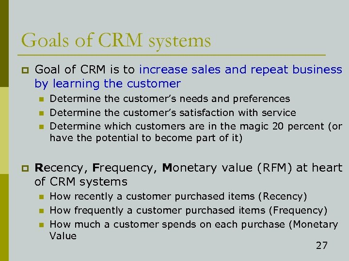 Goals of CRM systems p Goal of CRM is to increase sales and repeat