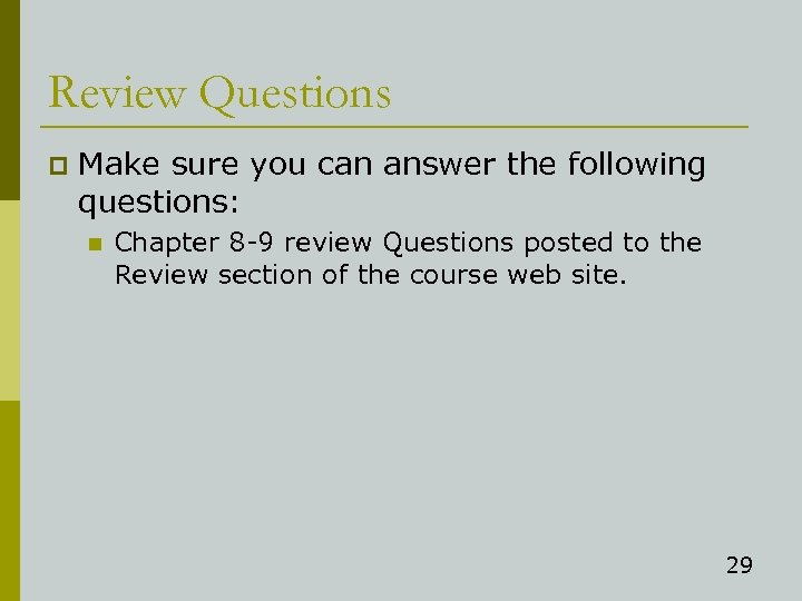 Review Questions p Make sure you can answer the following questions: n Chapter 8