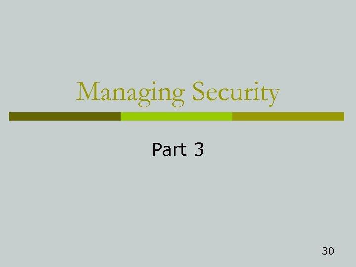 Managing Security Part 3 30