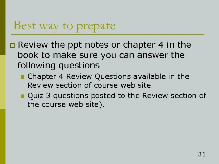 Best way to prepare p Review the ppt notes or chapter 4 in the
