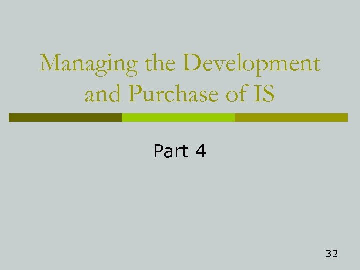 Managing the Development and Purchase of IS Part 4 32
