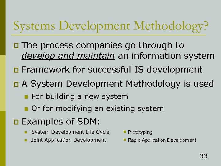 Systems Development Methodology? p The process companies go through to develop and maintain an