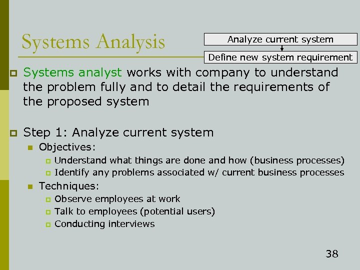 Systems Analysis Analyze current system Define new system requirement p Systems analyst works with