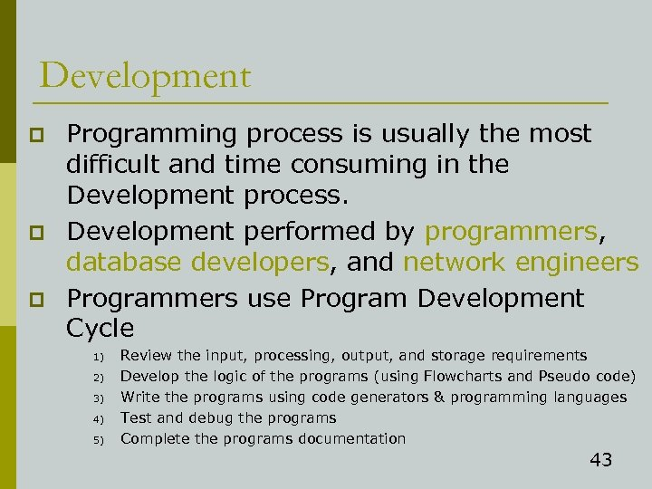 Development p p p Programming process is usually the most difficult and time consuming