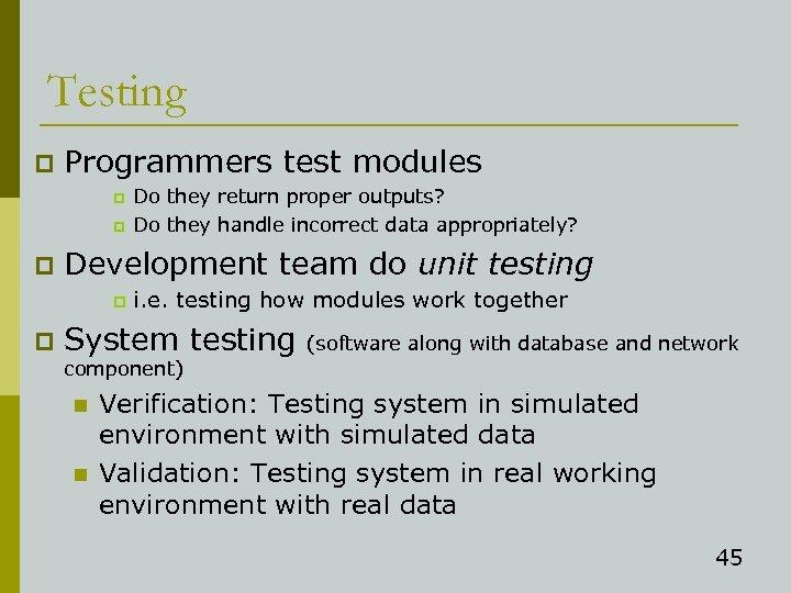 Testing p Programmers test modules p p p Development team do unit testing p