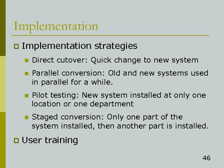 Implementation p Implementation strategies n n Parallel conversion: Old and new systems used in