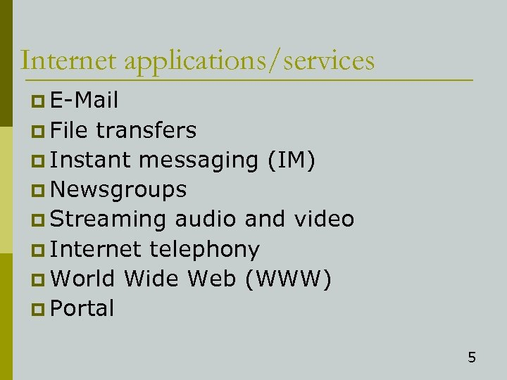 Internet applications/services p E-Mail p File transfers p Instant messaging (IM) p Newsgroups p