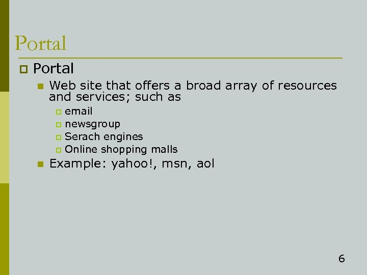 Portal p Portal n Web site that offers a broad array of resources and