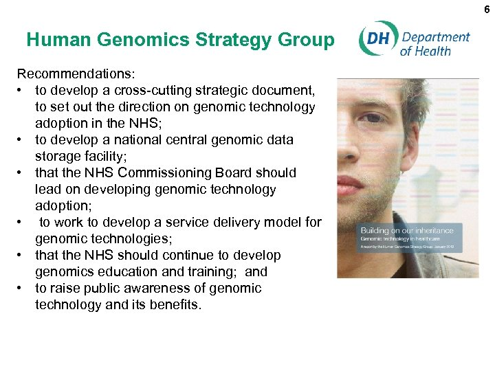 6 Human Genomics Strategy Group Recommendations: • to develop a cross-cutting strategic document, to