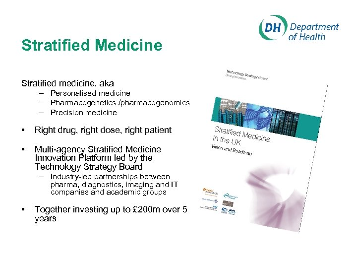 Stratified Medicine Stratified medicine, aka – Personalised medicine – Pharmacogenetics /pharmacogenomics – Precision medicine