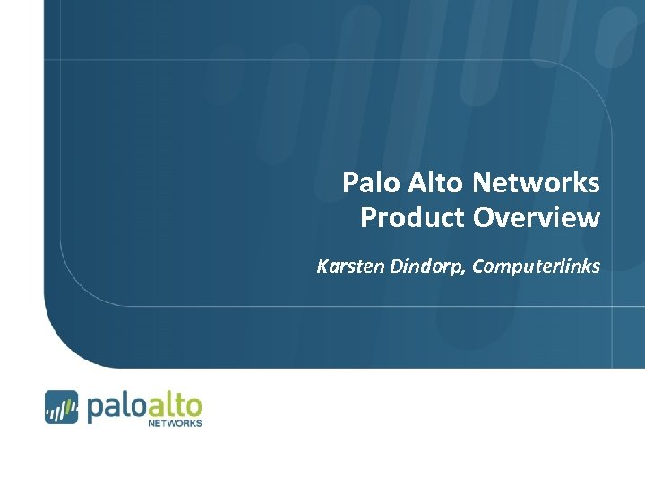 Palo Alto Networks Product Overview Karsten Dindorp, Computerlinks