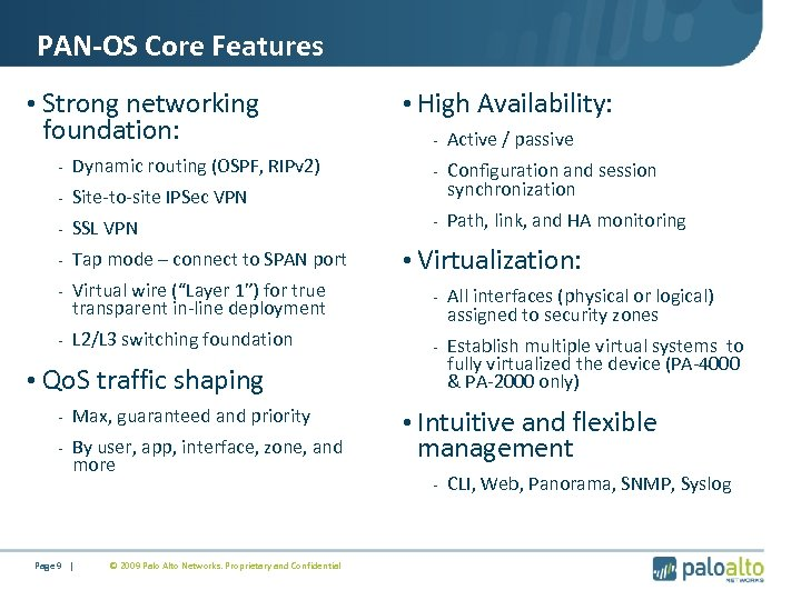 PAN-OS Core Features • Strong networking foundation: • High Availability: - Active / passive
