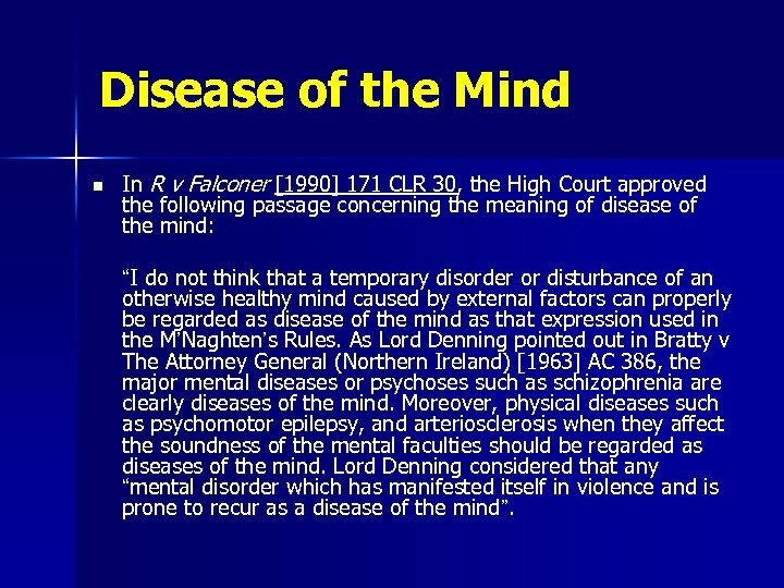 Disease of the Mind n In R v Falconer [1990] 171 CLR 30, the