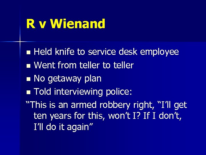 R v Wienand Held knife to service desk employee n Went from teller to