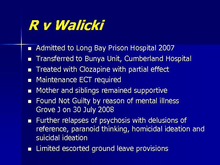 R v Walicki n n n n Admitted to Long Bay Prison Hospital 2007