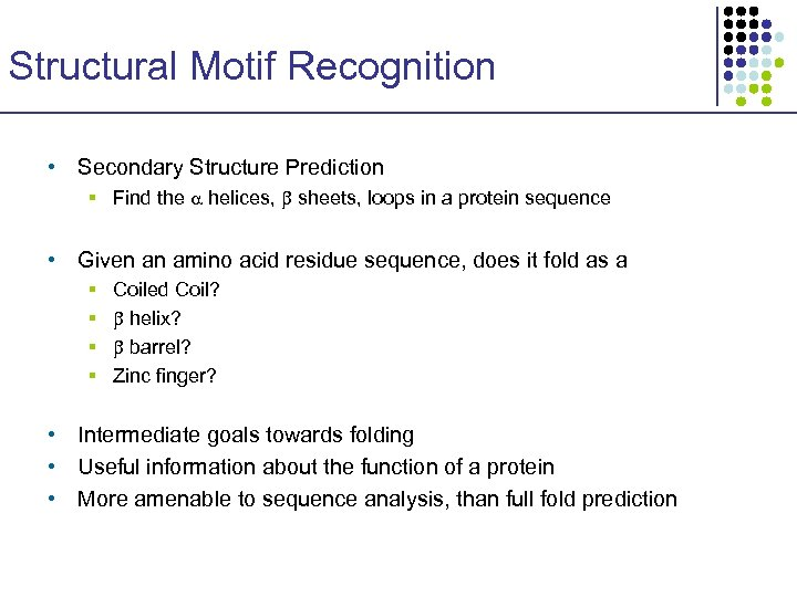 Structural Motif Recognition • Secondary Structure Prediction § Find the helices, sheets, loops in
