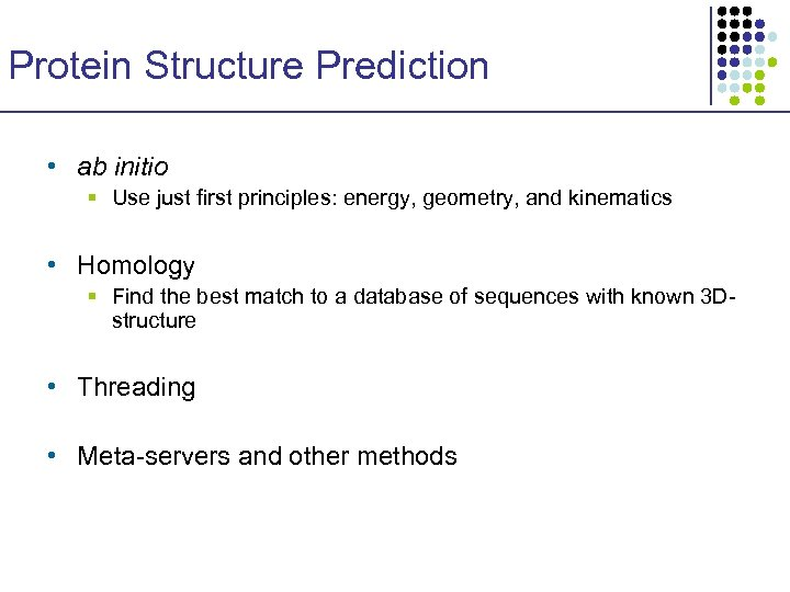 Protein Structure Prediction • ab initio § Use just first principles: energy, geometry, and
