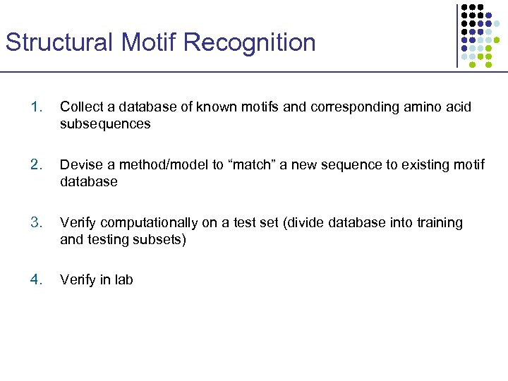 Structural Motif Recognition 1. Collect a database of known motifs and corresponding amino acid