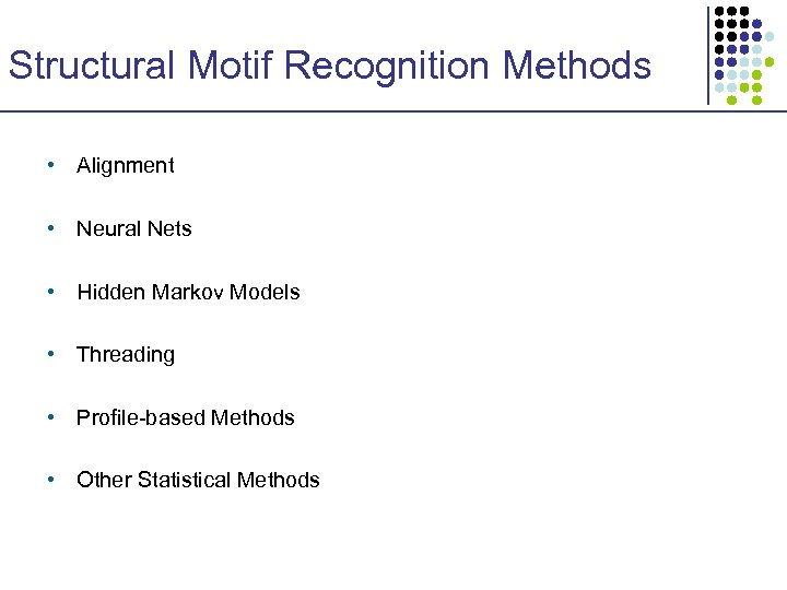 Structural Motif Recognition Methods • Alignment • Neural Nets • Hidden Markov Models •