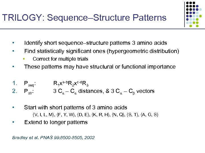 TRILOGY: Sequence–Structure Patterns • • Identify short sequence–structure patterns 3 amino acids Find statistically