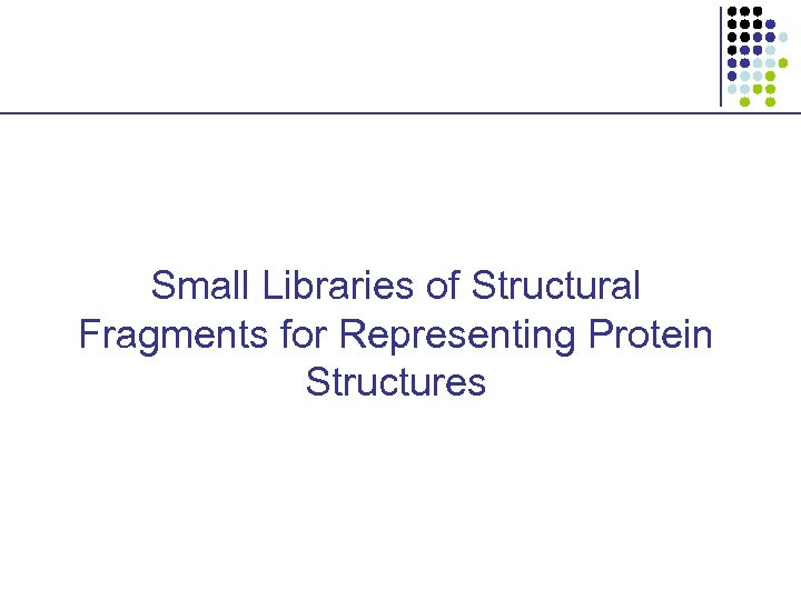 Small Libraries of Structural Fragments for Representing Protein Structures