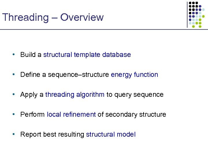 Threading – Overview • Build a structural template database • Define a sequence–structure energy
