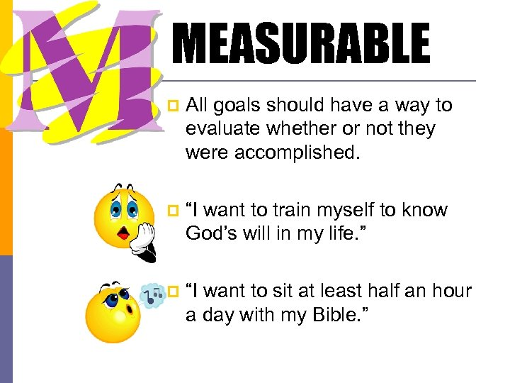 MEASURABLE p All goals should have a way to evaluate whether or not they