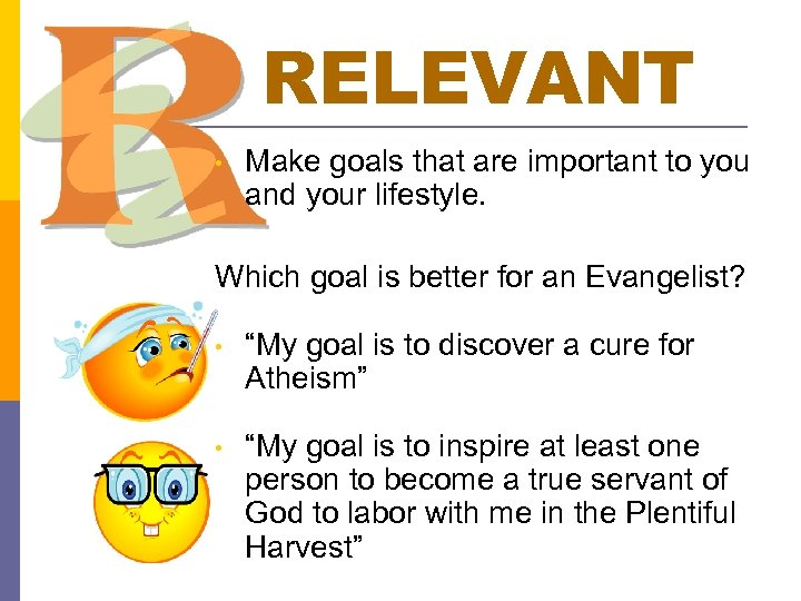 RELEVANT • Make goals that are important to you and your lifestyle. Which goal
