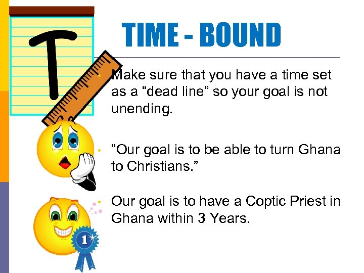 TIME - BOUND • Make sure that you have a time set as a