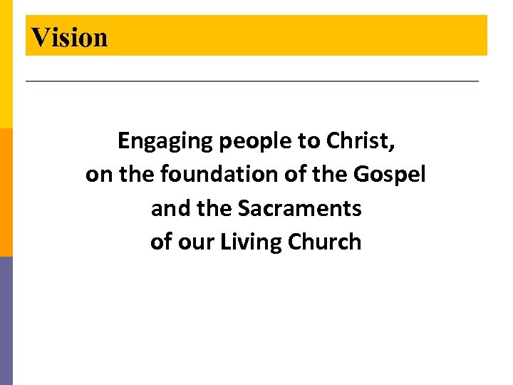 Vision Engaging people to Christ, on the foundation of the Gospel and the Sacraments