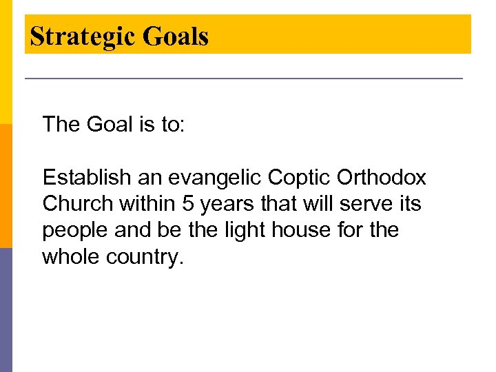 Strategic Goals The Goal is to: Establish an evangelic Coptic Orthodox Church within 5