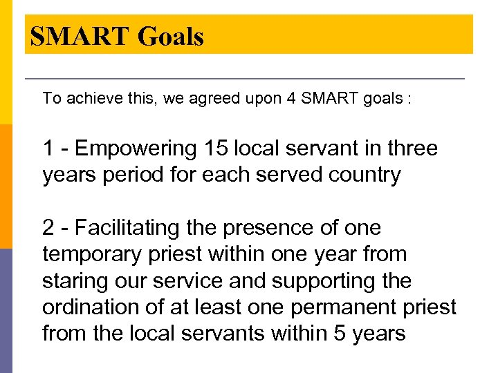 SMART Goals To achieve this, we agreed upon 4 SMART goals : 1 -