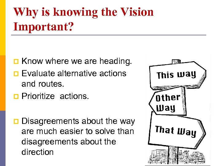 Why is knowing the Vision Important? Know where we are heading. p Evaluate alternative