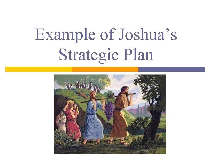 Example of Joshua's Strategic Plan