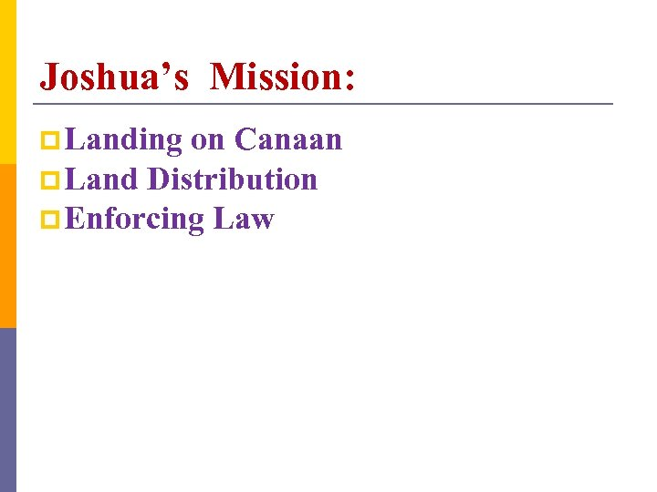Joshua's Mission: p Landing on Canaan p Land Distribution p Enforcing Law