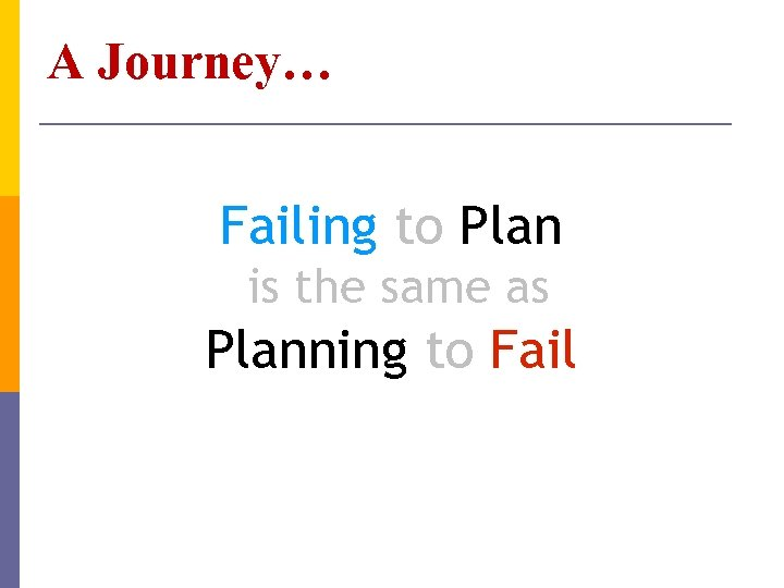 A Journey… Failing to Plan is the same as Planning to Fail