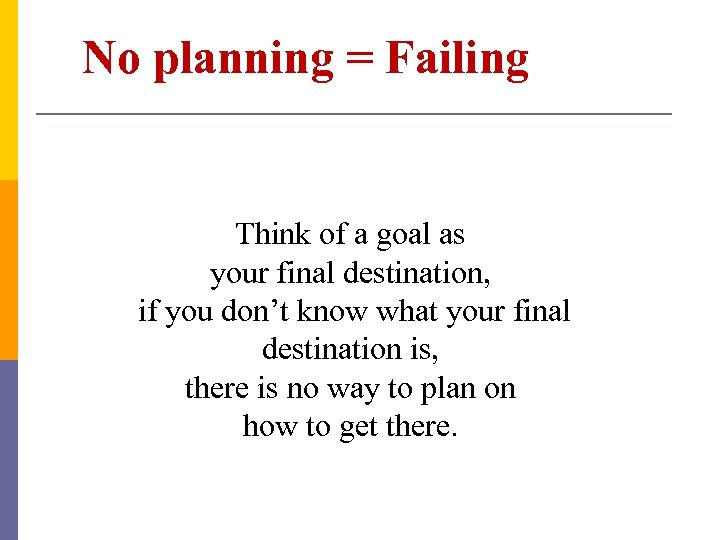 No planning = Failing Think of a goal as your final destination, if you