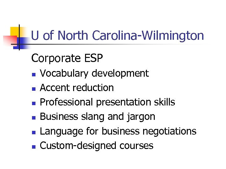 U of North Carolina-Wilmington Corporate ESP n n n Vocabulary development Accent reduction Professional