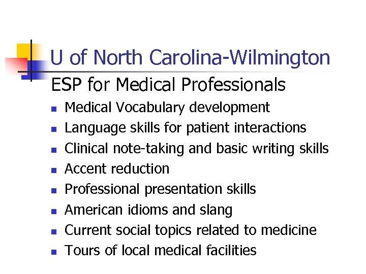 U of North Carolina-Wilmington ESP for Medical Professionals n n n n Medical Vocabulary