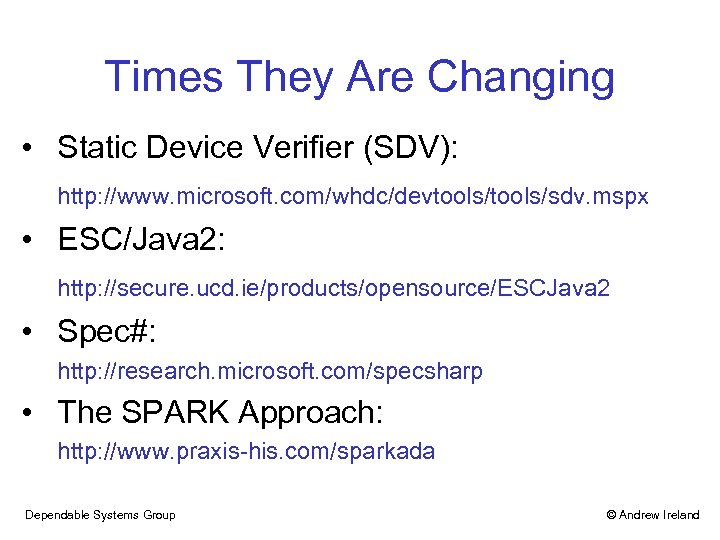 Times They Are Changing • Static Device Verifier (SDV): http: //www. microsoft. com/whdc/devtools/sdv. mspx