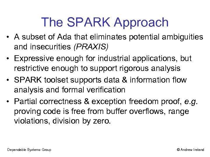 The SPARK Approach • A subset of Ada that eliminates potential ambiguities and insecurities