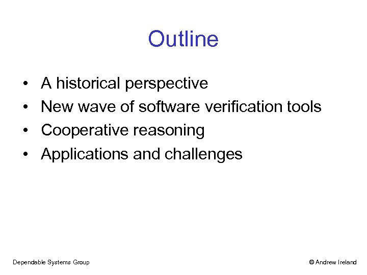 Outline • • A historical perspective New wave of software verification tools Cooperative reasoning