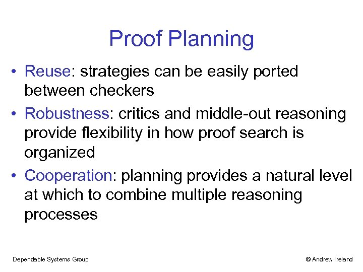Proof Planning • Reuse: strategies can be easily ported between checkers • Robustness: critics