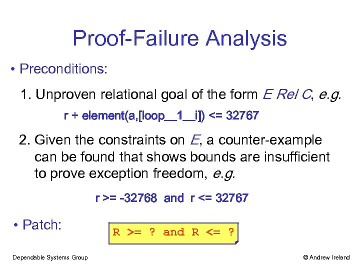 Proof-Failure Analysis • Preconditions: 1. Unproven relational goal of the form E Rel C,