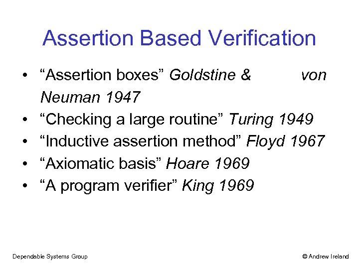 """Assertion Based Verification • """"Assertion boxes"""" Goldstine & von Neuman 1947 • """"Checking a"""