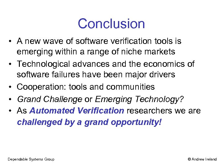 Conclusion • A new wave of software verification tools is emerging within a range
