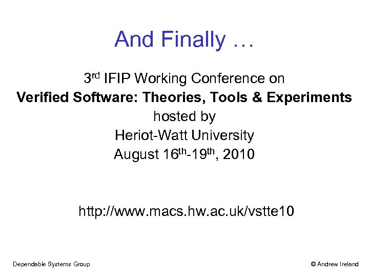 And Finally … 3 rd IFIP Working Conference on Verified Software: Theories, Tools &