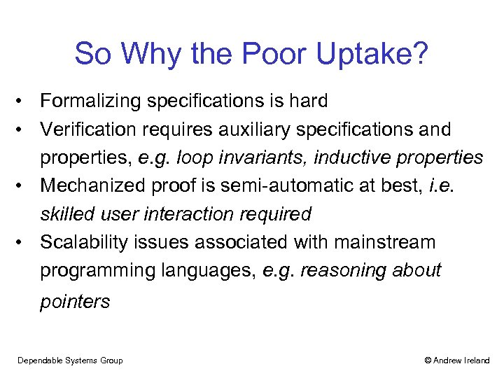 So Why the Poor Uptake? • Formalizing specifications is hard • Verification requires auxiliary