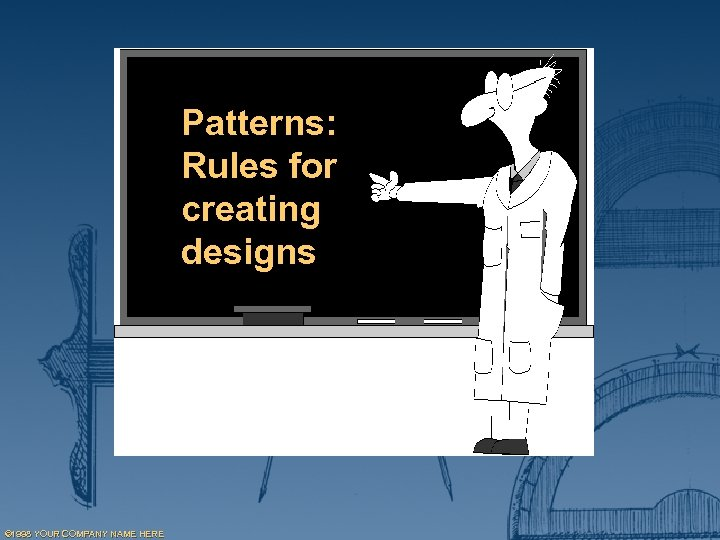 Patterns: Rules for creating designs © 1998 YOUR COMPANY NAME HERE